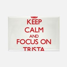 Keep Calm and focus on Trista Magnets