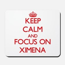 Keep Calm and focus on Ximena Mousepad
