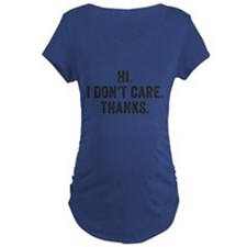 Hi. I Don't Care. Thanks. Maternity T-Shirt