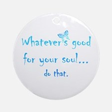 Good For Your Soul Inspirational Ornament (round)