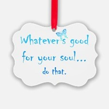 Good For Your Soul Inspirational Ornament