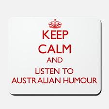 Keep calm and listen to AUSTRALIAN HUMOUR Mousepad