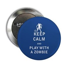 """Keep Calm and Play With a Zombie - FULL 2.25"""" Butt"""