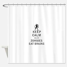Keep Calm Cause Zombies Eat Brains Shower Curtain
