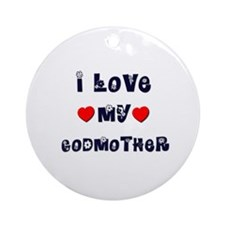 I Love MY GODMOTHER Ornament (Round)