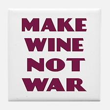 Make Wine Not War Tile Coaster