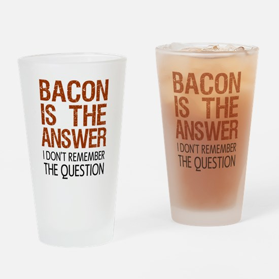 Bacon Is The Answer Drinking Glass