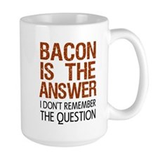 Bacon Is The Answer Mugs