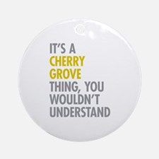 Its A Cherry Grove Thing Ornament (Round)