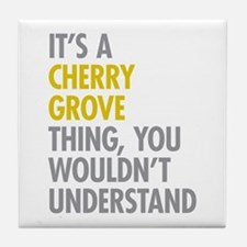 Its A Cherry Grove Thing Tile Coaster