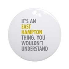 Its An East Hampton Thing Ornament (Round)