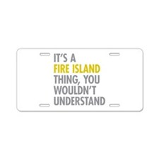 Its A Fire Island Thing Aluminum License Plate