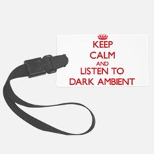 Keep calm and listen to DARK AMBIENT Luggage Tag