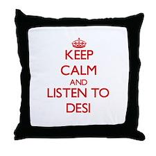 Keep calm and listen to DESI Throw Pillow