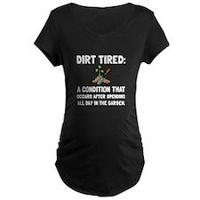 Dirt Tired Maternity T-Shirt