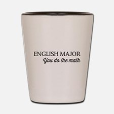 English major you do the math Shot Glass