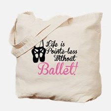 Life is Pointe-less Tote Bag