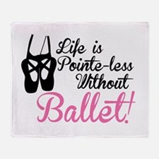 Life is Pointe-less Throw Blanket
