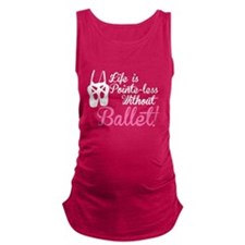 Life is Pointe-less Maternity Tank Top