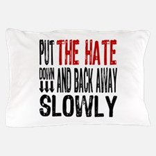 Put The Hate Down Pillow Case