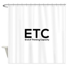 ETC end of thinking capacity Shower Curtain