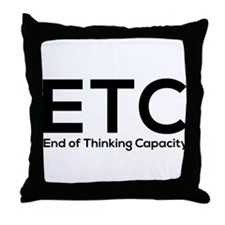 ETC end of thinking capacity Throw Pillow