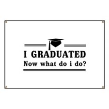 Graduated, now what? Banner