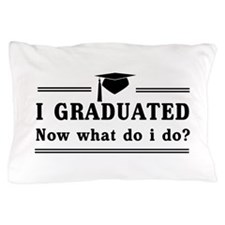Graduated, now what? Pillow Case