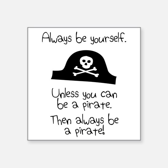 Always Be Yourself, Unless You Can Be A Pirate Sti