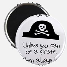 Always Be Yourself, Unless You Can Be A Pirate Mag