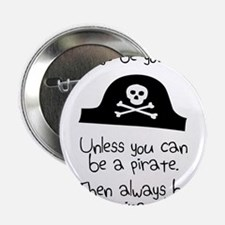 Always Be Yourself, Unless You Can Be A Pirate 2.2