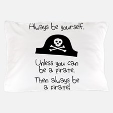 Always Be Yourself, Unless You Can Be A Pirate Pil