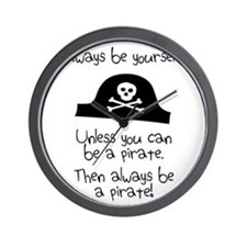 Always Be Yourself, Unless You Can Be A Pirate Wal