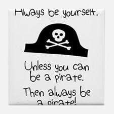 Always Be Yourself, Unless You Can Be A Pirate Til
