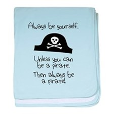 Always Be Yourself, Unless You Can Be A Pirate bab