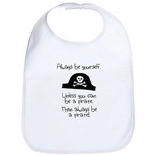 Always Be Yourself, Unless You Can Be A Pirate Bib
