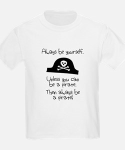 Always Be Yourself, Unless You Can Be A Pirate T-S