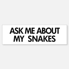 Ask Me About My Snakes Bumper Bumper Bumper Sticker