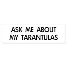 Ask Me About My Tarantulas Bumper Bumper Sticker