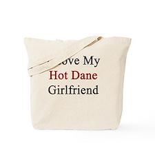 I Love My Hot Dane Girlfriend  Tote Bag