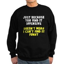Just because it offends you Sweatshirt