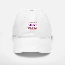 You dont need to say sorry Baseball Baseball Baseball Cap
