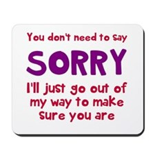 You dont need to say sorry Mousepad