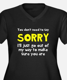 You dont need to say sorry Plus Size T-Shirt