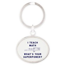I Teach Math / What's Your Superpowe Oval Keychain