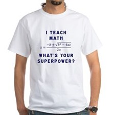 I Teach Math / What's Your Superpowe Shirt
