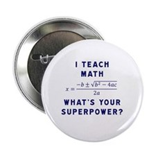 "I Teach Math / What's Your Superpower 2.25"" Button"