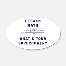I Teach Math / What's Your Superpo Oval Car Magnet