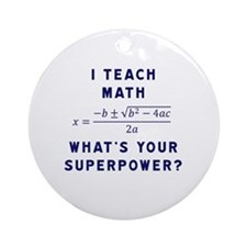 I Teach Math / What's Your Superpow Round Ornament