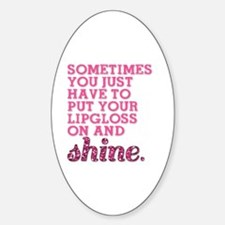Put your lipgloss on and SHINE! Sticker (Oval)